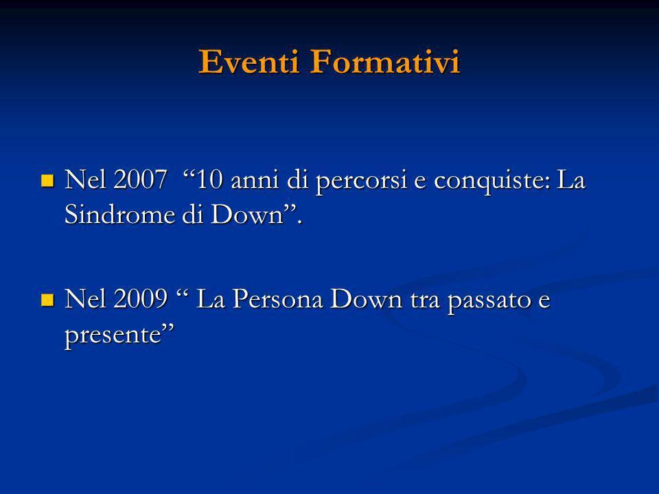 Eventi Formativi Nel 2007 10 anni di percorsi e conquiste: La Sindrome di Down.