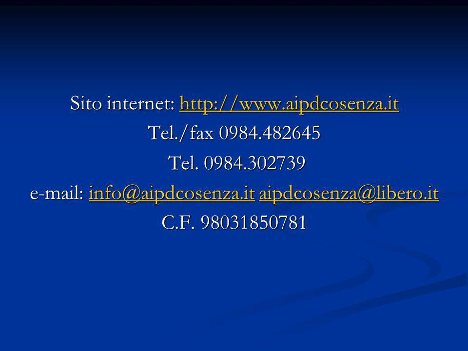Sito internet: http://www.aipdcosenza.it http://www.aipdcosenza.it Tel./fax 0984.482645 Tel.