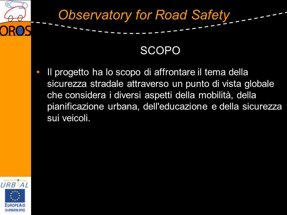 Observatory for Road Safety SCOPO Il progetto ha lo scopo di affrontare il tema della sicurezza stradale attraverso un punto di vista globale che considera i diversi aspetti della mobilità, della pianificazione urbana, dell educazione e della sicurezza sui veicoli.