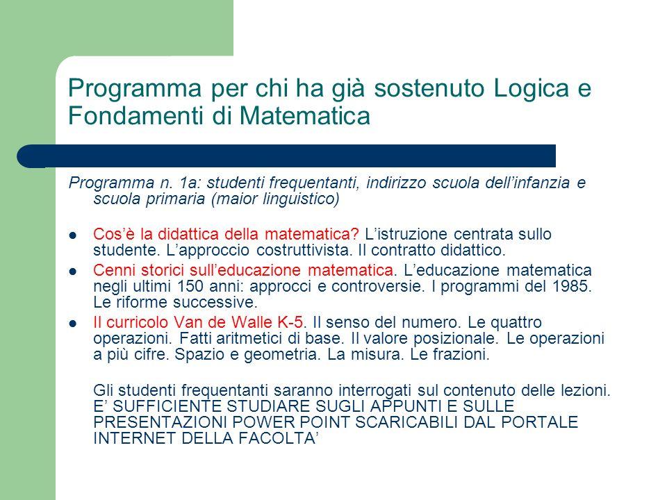Programma per chi ha già sostenuto Logica e Fondamenti di Matematica Programma n. 1a: studenti frequentanti, indirizzo scuola dellinfanzia e scuola pr