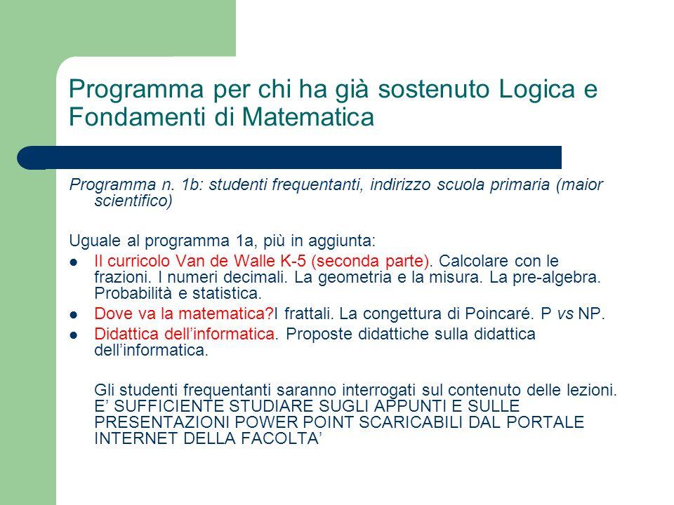 Programma per chi ha già sostenuto Logica e Fondamenti di Matematica Programma n. 1b: studenti frequentanti, indirizzo scuola primaria (maior scientif