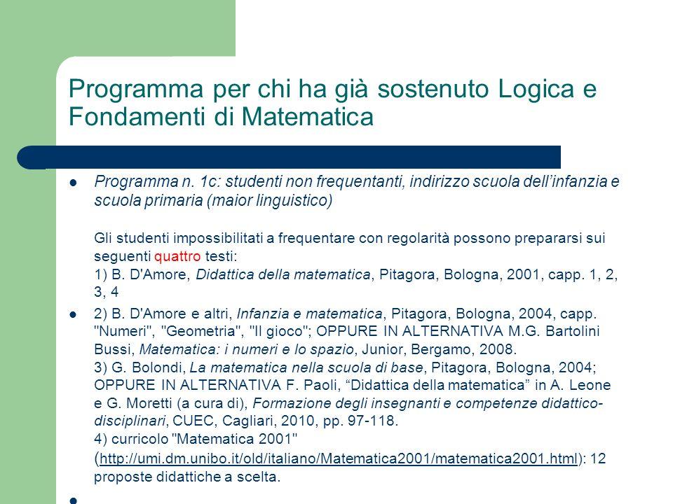 Programma per chi ha già sostenuto Logica e Fondamenti di Matematica Programma n. 1c: studenti non frequentanti, indirizzo scuola dellinfanzia e scuol