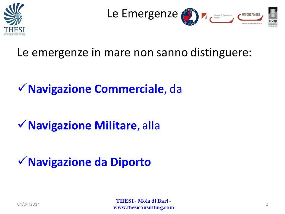 Le emergenze in mare non sanno distinguere: Navigazione Commerciale, da Navigazione Militare, alla Navigazione da Diporto Le Emergenze 04/04/20142 THE