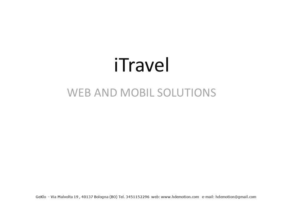 iTravel WEB AND MOBIL SOLUTIONS GeKlo - Via Malvolta 19, 40137 Bologna (BO) Tel. 3451152296 web: www.hdemotion.com e-mail: hdemotion@gmail.com