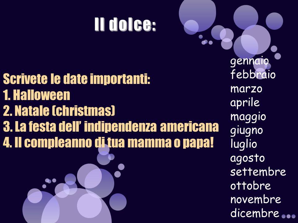 Scrivete le date importanti: 1.Halloween 2. Natale (christmas) 3.