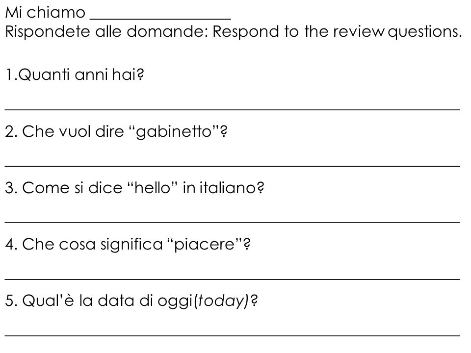 Mi chiamo __________________ Rispondete alle domande: Respond to the review questions.