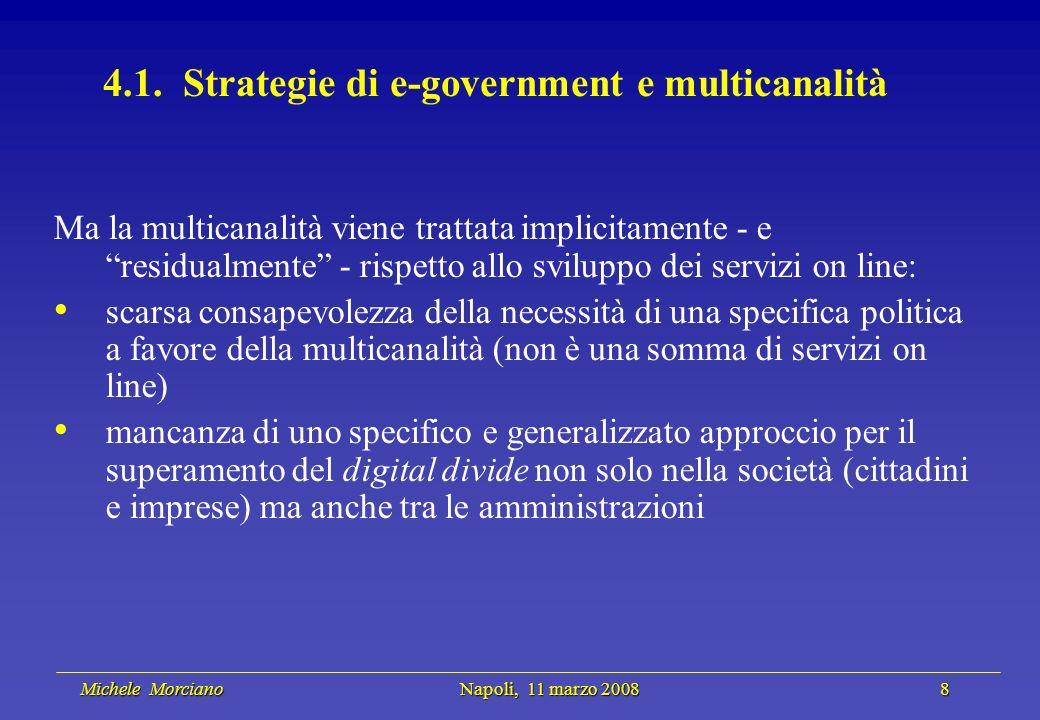 Michele Morciano Napoli, 11 marzo 2008 8 Michele Morciano Napoli, 11 marzo 2008 8 4.1. Strategie di e-government e multicanalità Ma la multicanalità v