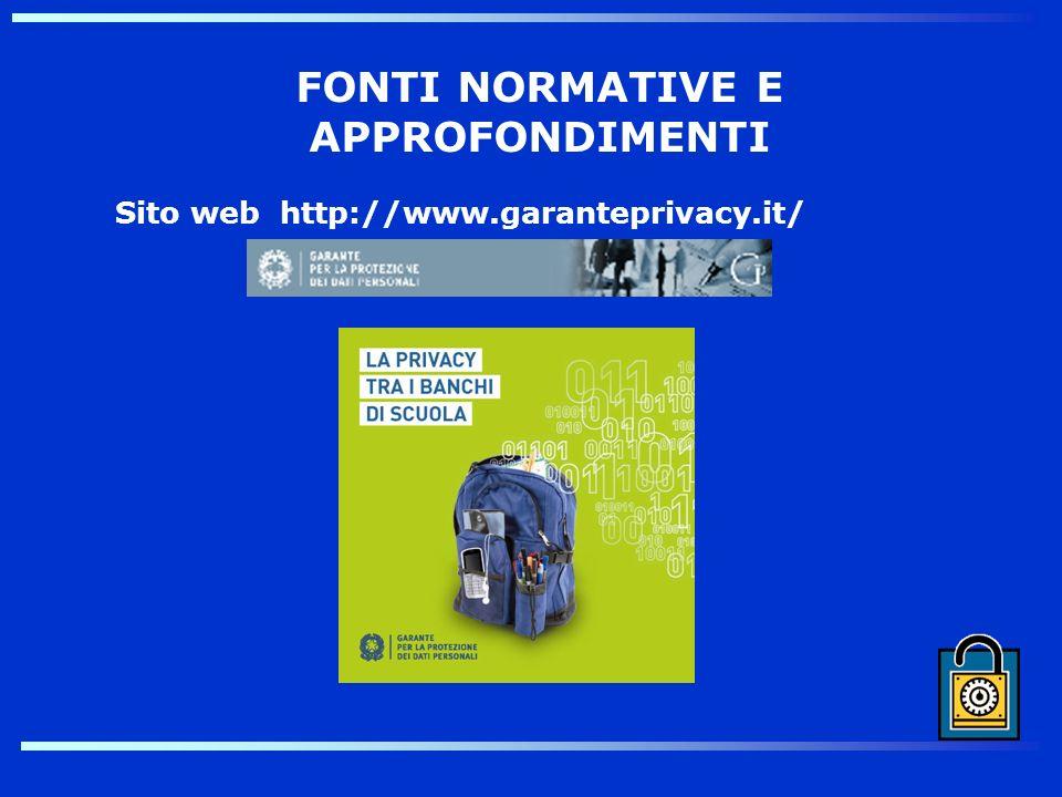 FONTI NORMATIVE E APPROFONDIMENTI Sito web http://www.garanteprivacy.it/