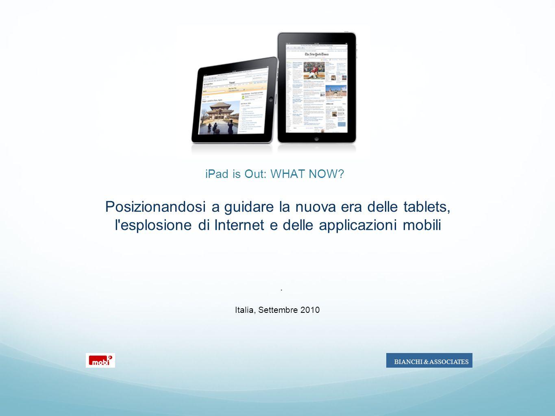 iPad is Out: WHAT NOW? Marc. Italia, Settembre 2010 BIANCHI & ASSOCIATES Posizionandosi a guidare la nuova era delle tablets, l'esplosione di Internet