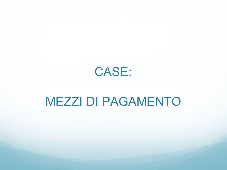 CASE: MEZZI DI PAGAMENTO Marc