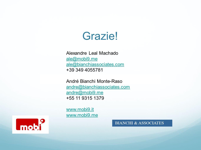 Grazie! Marc Alexandre Leal Machado ale@mobi9.me ale@bianchiassociates.com +39 349 4055781 André Bianchi Monte-Raso andre@bianchiassociates.com andre@