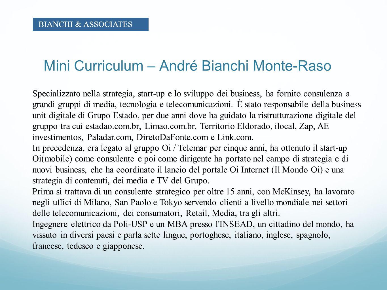 Mini Curriculum – André Bianchi Monte-Raso Specializzato nella strategia, start-up e lo sviluppo dei business, ha fornito consulenza a grandi gruppi d