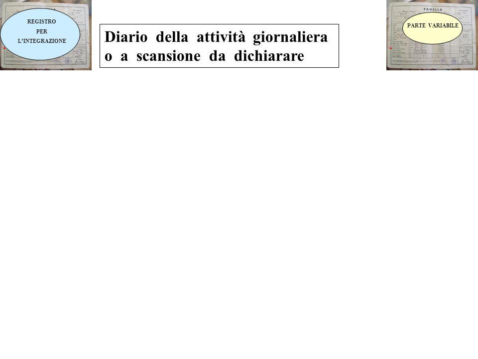 REGISTRO PER LINTEGRAZIONE Diario della attività giornaliera o a scansione da dichiarare PARTE VARIABILE