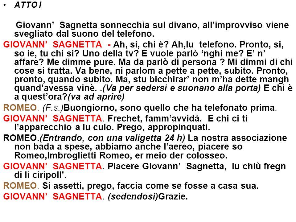 ATTO I Giovann Sagnetta sonnecchia sul divano, allimprovviso viene svegliato dal suono del telefono. GIOVANN SAGNETTA - Ah, si, chi è? Ah,lu telefono.
