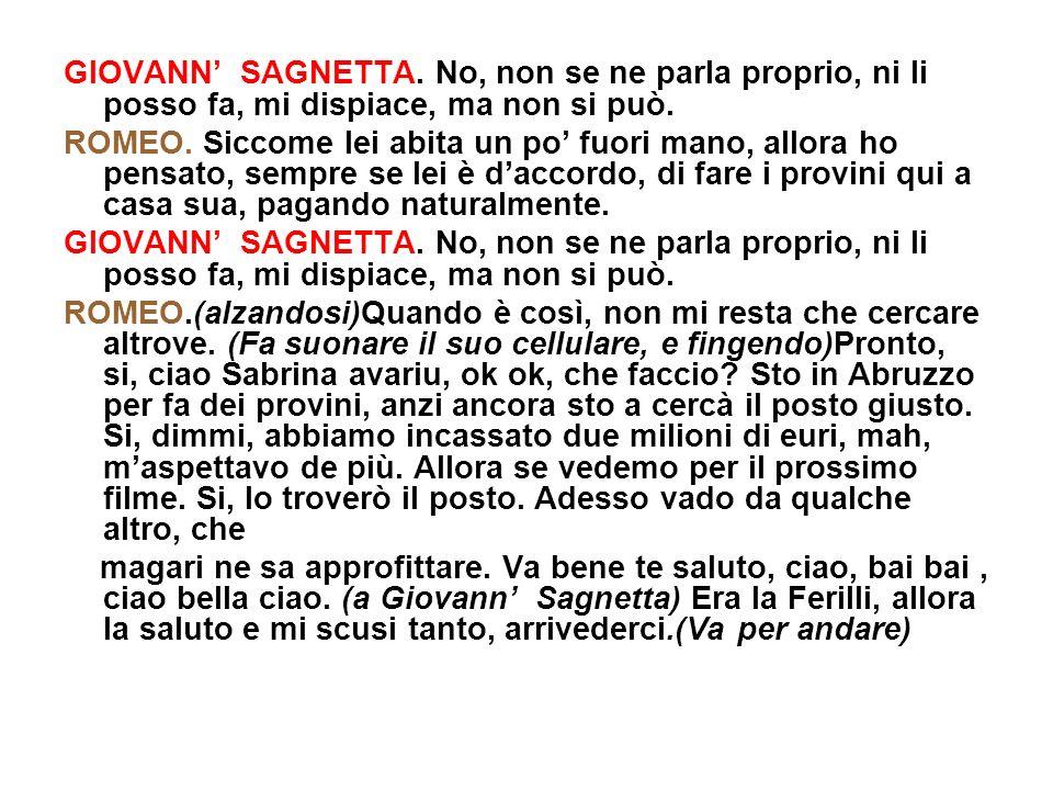 GNESINA.(va per andarsene)Arrivederci allora.(Il regista fa segno a Giovann Sagnetta per i soldi) GIOVANN SAGNETTA.