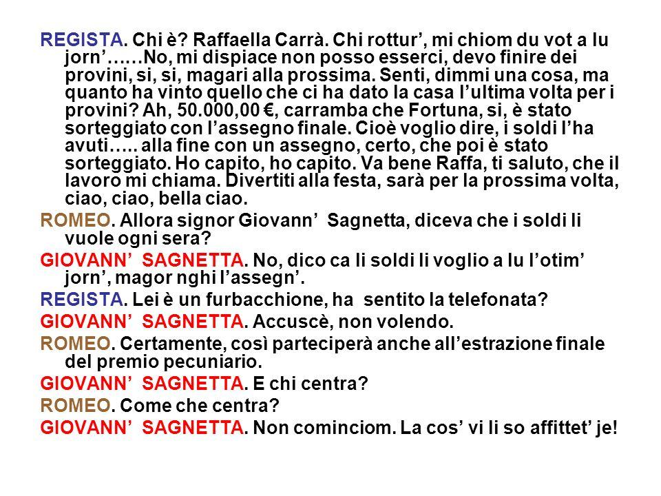 REGISTA. Chi è? Raffaella Carrà. Chi rottur, mi chiom du vot a lu jorn……No, mi dispiace non posso esserci, devo finire dei provini, si, si, magari all