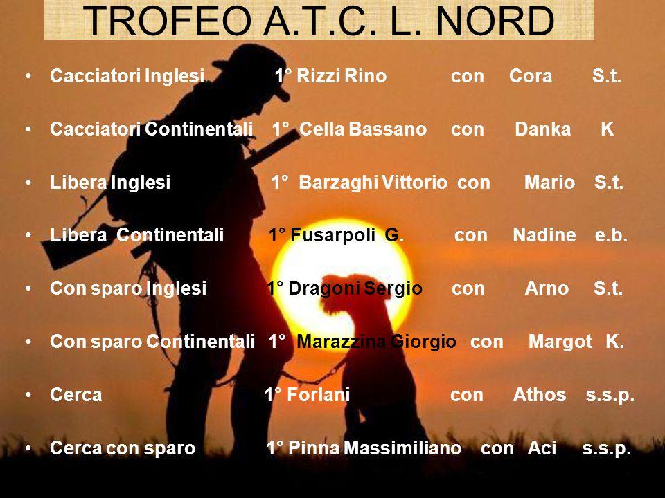 TROFEO A.T.C. L. NORD Cacciatori Inglesi 1° Rizzi Rino con Cora S.t. Cacciatori Continentali 1° Cella Bassano con Danka K Libera Inglesi 1° Barzaghi V