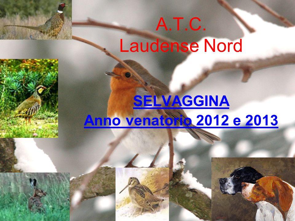 A.T.C. Laudense Nord SELVAGGINA Anno venatorio 2012 e 2013