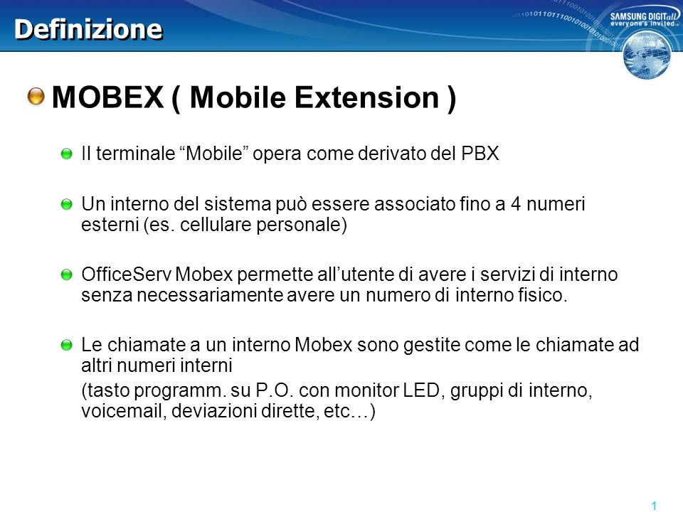 Definizione MOBEX ( Mobile Extension ) Il terminale Mobile opera come derivato del PBX Un interno del sistema può essere associato fino a 4 numeri esterni (es.