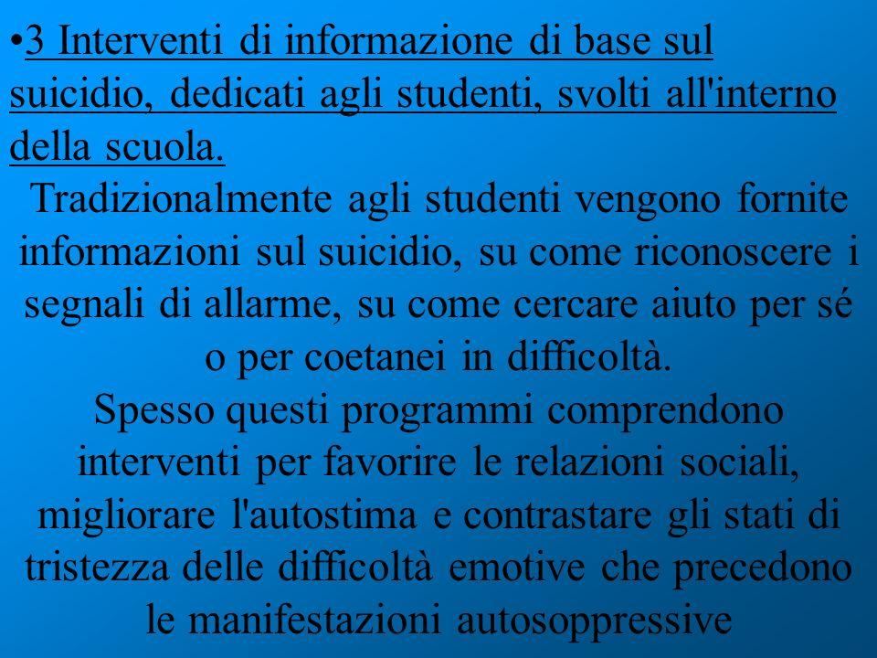 3 Interventi di informazione di base sul suicidio, dedicati agli studenti, svolti all'interno della scuola. Tradizionalmente agli studenti vengono for