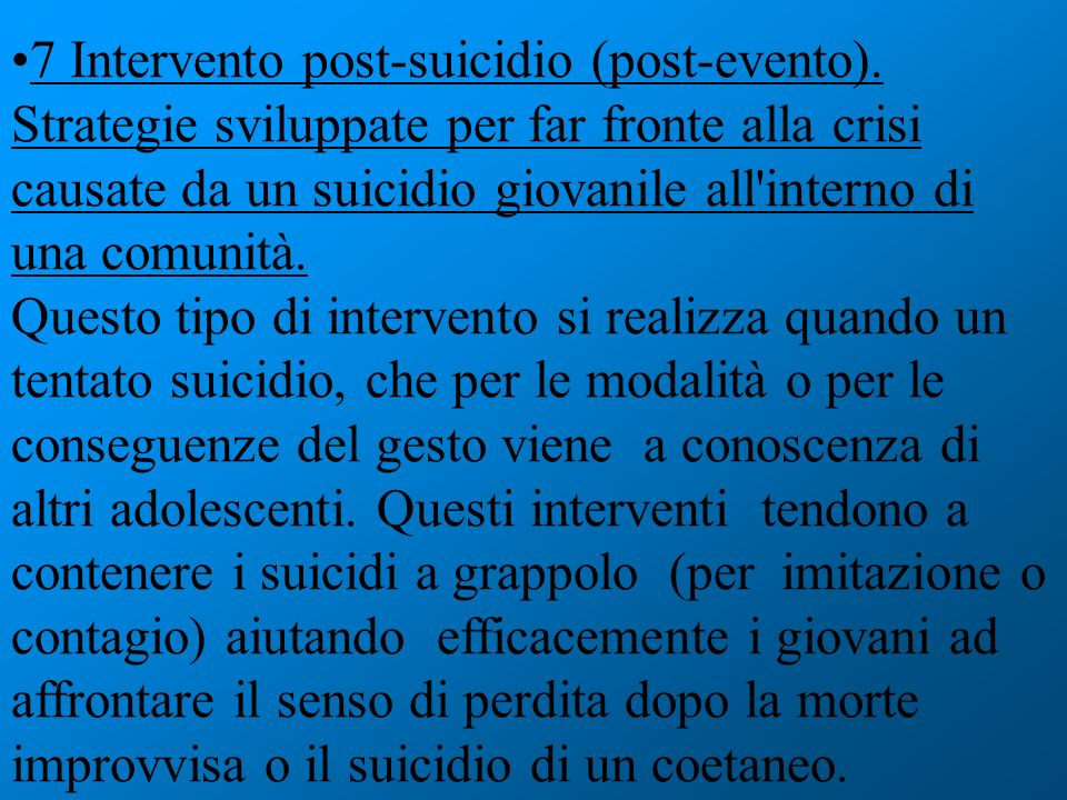 7 Intervento post-suicidio (post-evento). Strategie sviluppate per far fronte alla crisi causate da un suicidio giovanile all'interno di una comunità.