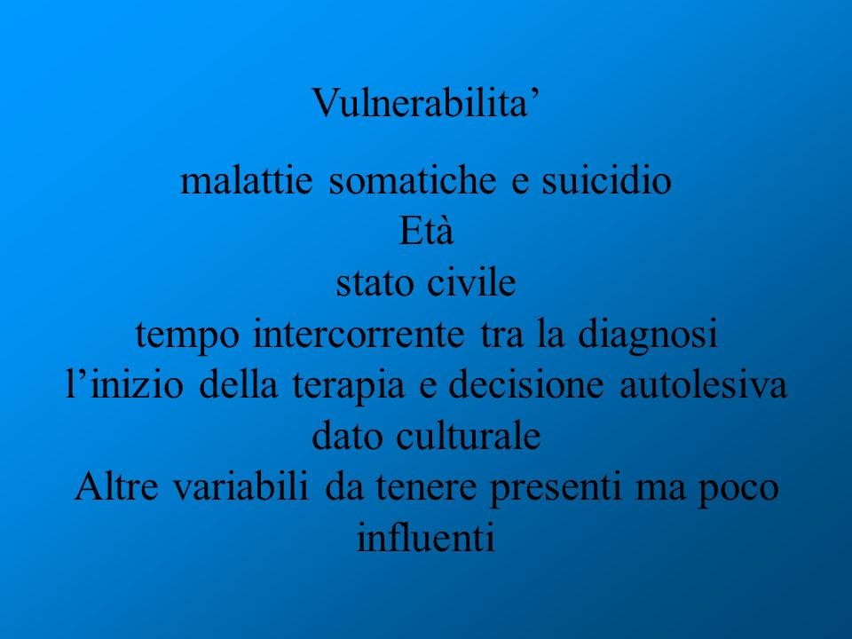 Vulnerabilita malattie somatiche e suicidio Età stato civile tempo intercorrente tra la diagnosi linizio della terapia e decisione autolesiva dato cul