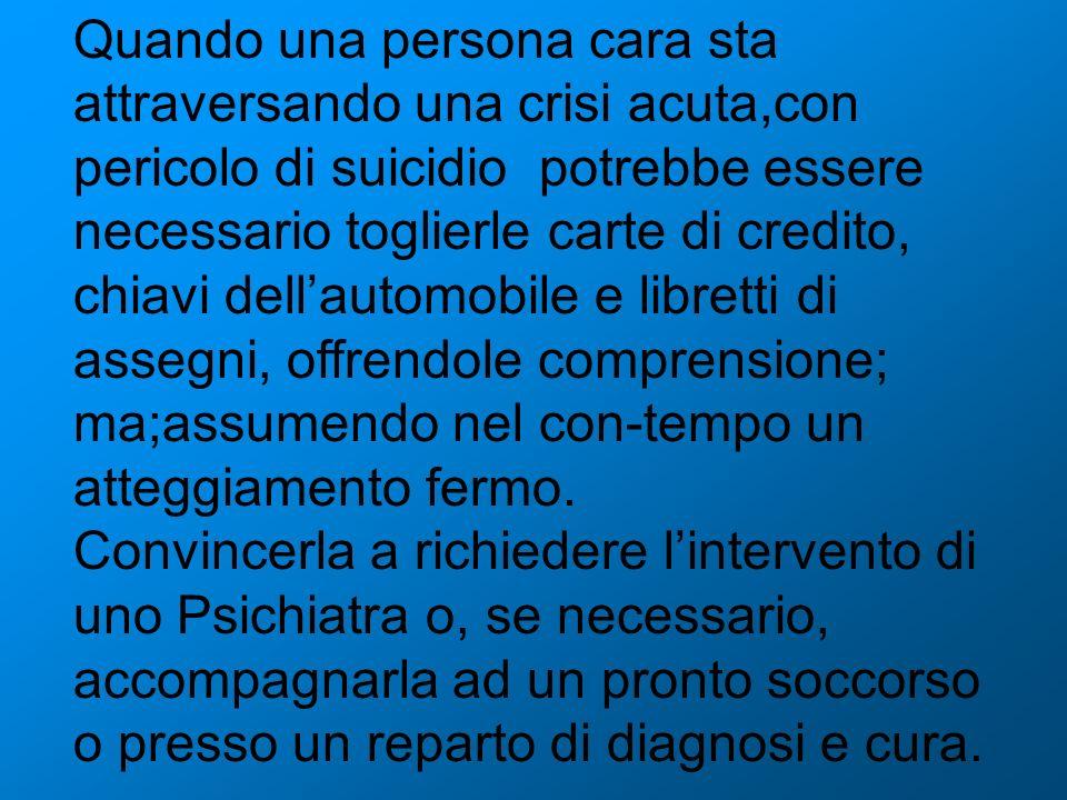 Quando una persona cara sta attraversando una crisi acuta,con pericolo di suicidio potrebbe essere necessario toglierle carte di credito, chiavi della