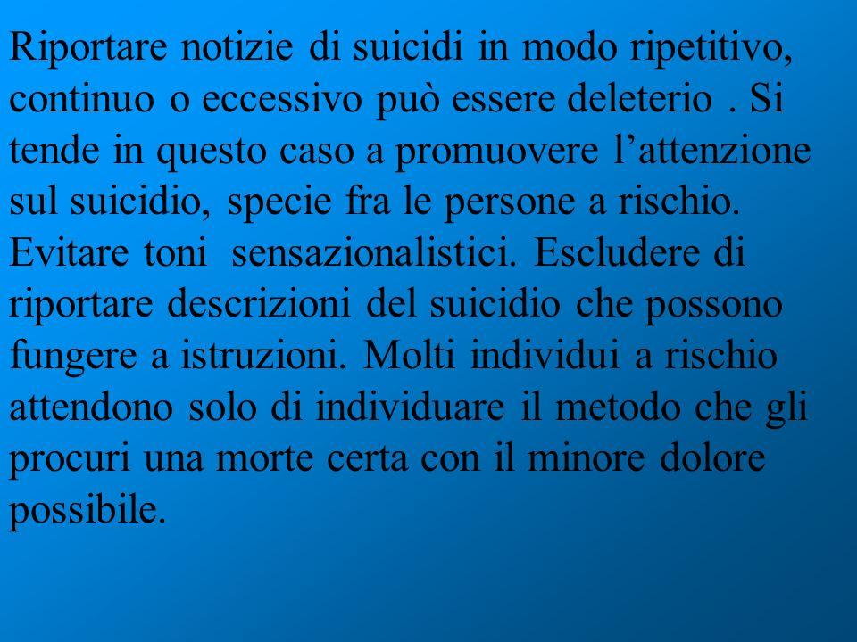 Riportare notizie di suicidi in modo ripetitivo, continuo o eccessivo può essere deleterio. Si tende in questo caso a promuovere lattenzione sul suici