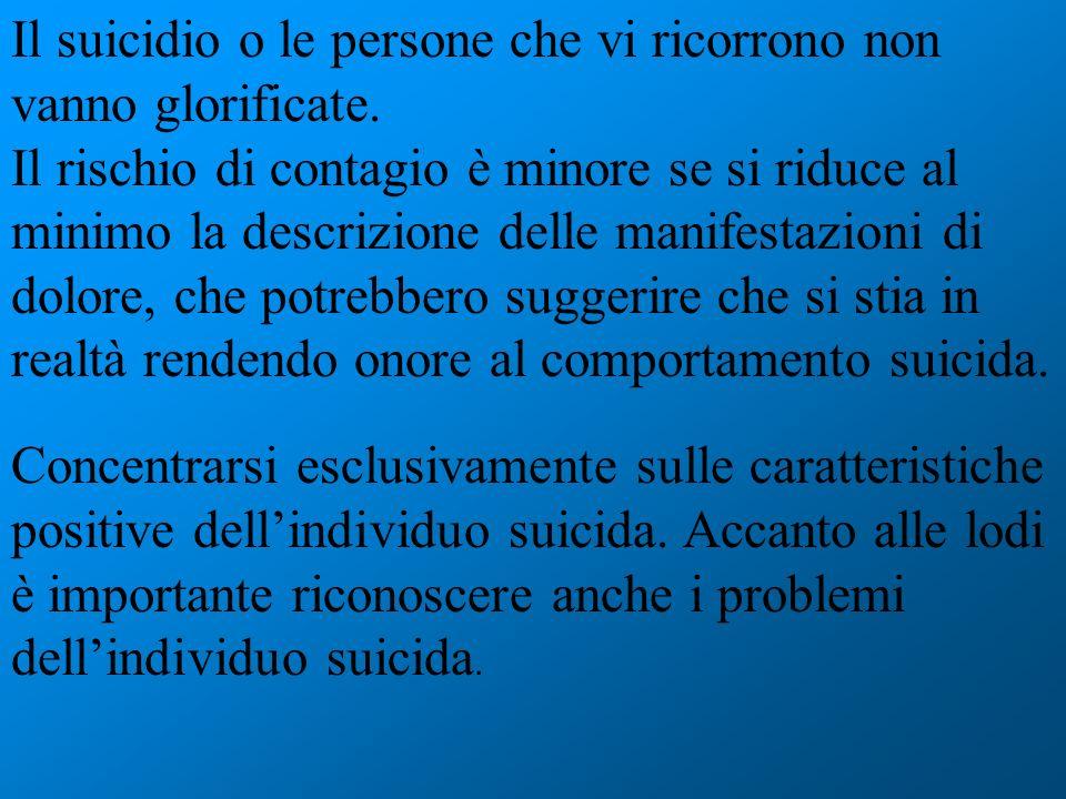 Il suicidio o le persone che vi ricorrono non vanno glorificate. Il rischio di contagio è minore se si riduce al minimo la descrizione delle manifesta