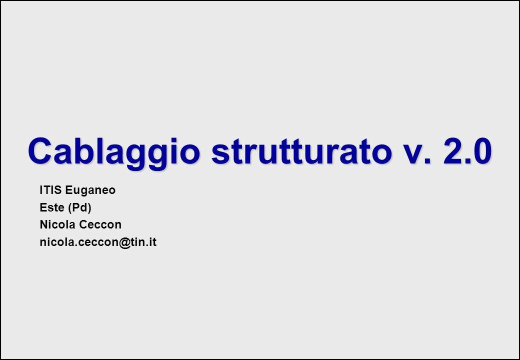139 Cablaggio strutturato Cablaggio strutturato v. 2.0 ITIS Euganeo Este (Pd) Nicola Ceccon nicola.ceccon@tin.it