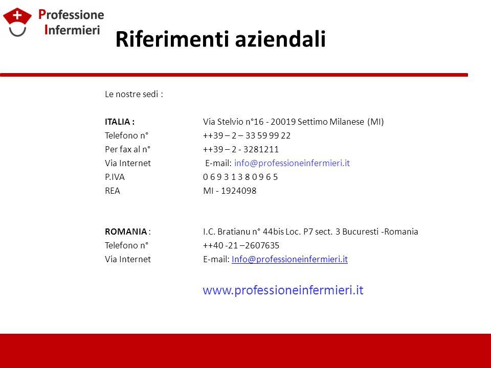 Riferimenti aziendali Le nostre sedi : ITALIA :Via Stelvio n°16 - 20019 Settimo Milanese (MI) Telefono n°++39 – 2 – 33 59 99 22 Per fax al n° ++39 – 2