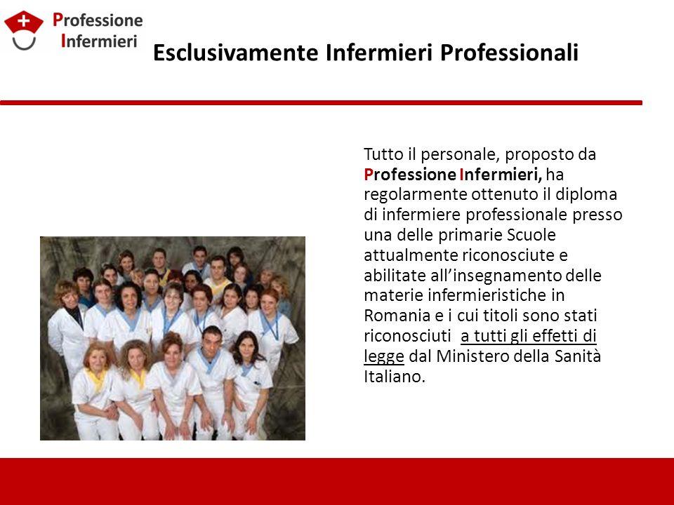 Esclusivamente Infermieri Professionali Tutto il personale, proposto da Professione Infermieri, ha regolarmente ottenuto il diploma di infermiere prof