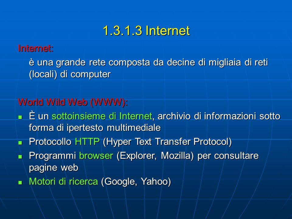 1.3.1.3 Internet Internet: è una grande rete composta da decine di migliaia di reti (locali) di computer World Wild Web (WWW): È un sottoinsieme di In