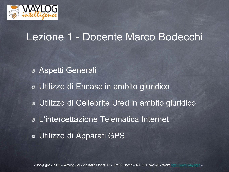 Lezione 1 - Docente Marco Bodecchi Aspetti Generali Utilizzo di Encase in ambito giuridico Utilizzo di Cellebrite Ufed in ambito giuridico Lintercetta