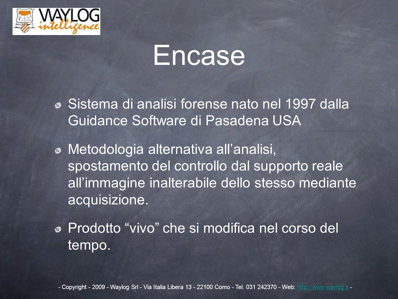Encase Sistema di analisi forense nato nel 1997 dalla Guidance Software di Pasadena USA Metodologia alternativa allanalisi, spostamento del controllo