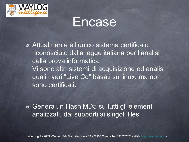 Encase Attualmente è lunico sistema certificato riconosciuto dalla legge italiana per lanalisi della prova informatica. Vi sono altri sistemi di acqui