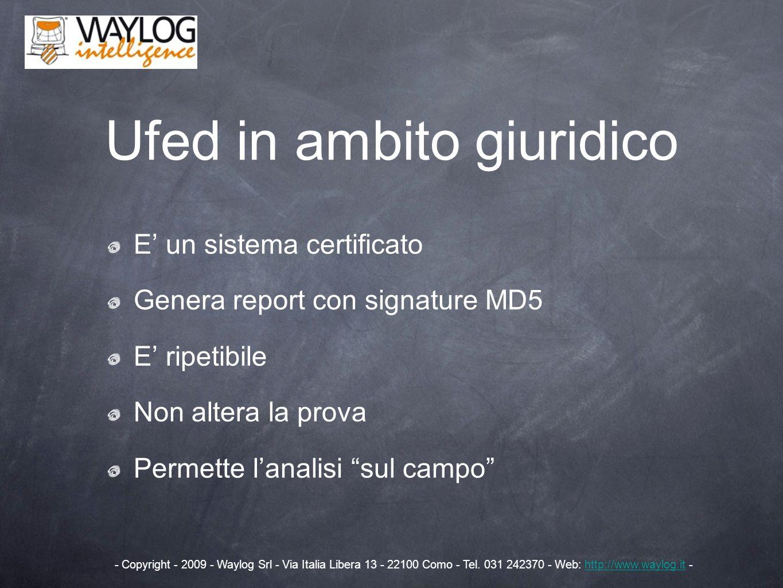 Ufed in ambito giuridico E un sistema certificato Genera report con signature MD5 E ripetibile Non altera la prova Permette lanalisi sul campo - Copyr