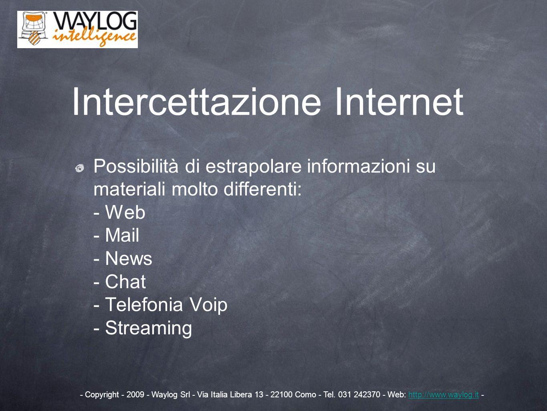 Possibilità di estrapolare informazioni su materiali molto differenti: - Web - Mail - News - Chat - Telefonia Voip - Streaming Intercettazione Interne