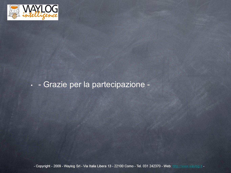 - Grazie per la partecipazione - - Copyright - 2009 - Waylog Srl - Via Italia Libera 13 - 22100 Como - Tel. 031 242370 - Web: http://www.waylog.it -ht