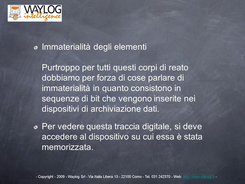 Possiamo quindi distinguere in: - Dispositivi di Memorizzazione NON volatili quali hard disk, penne usb, cd/dvd, che non necessitano di alimentazione per trattenere le informazioni - Dispositivi di Memorizzazione volatili quali memorie RAM, che per forza di cose devono essere alimentate per trattenere le informazioni - Copyright - 2009 - Waylog Srl - Via Italia Libera 13 - 22100 Como - Tel.