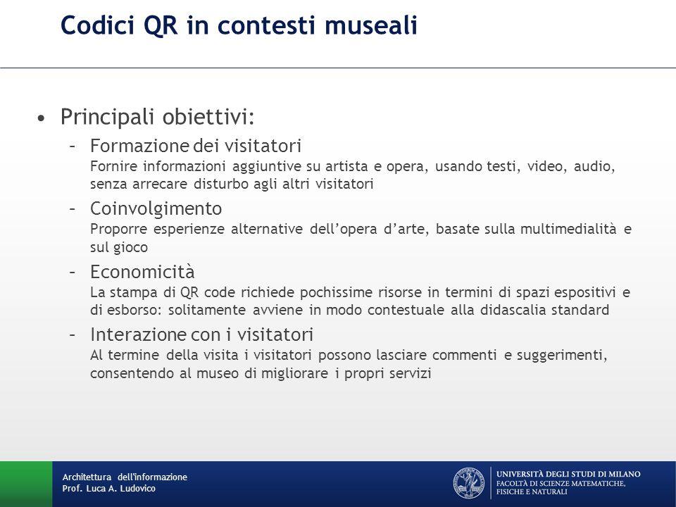 Codici QR in contesti museali Architettura dell'informazione Prof. Luca A. Ludovico Principali obiettivi: –Formazione dei visitatori Fornire informazi