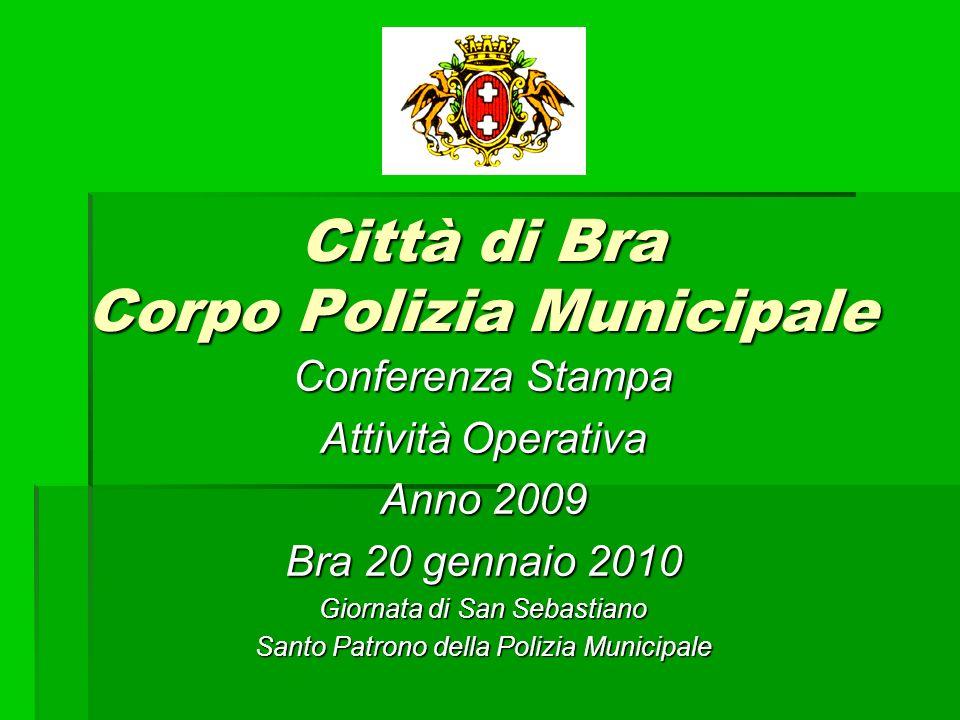 Città di Bra Corpo Polizia Municipale Conferenza Stampa Attività Operativa Anno 2009 Bra 20 gennaio 2010 Giornata di San Sebastiano Santo Patrono dell