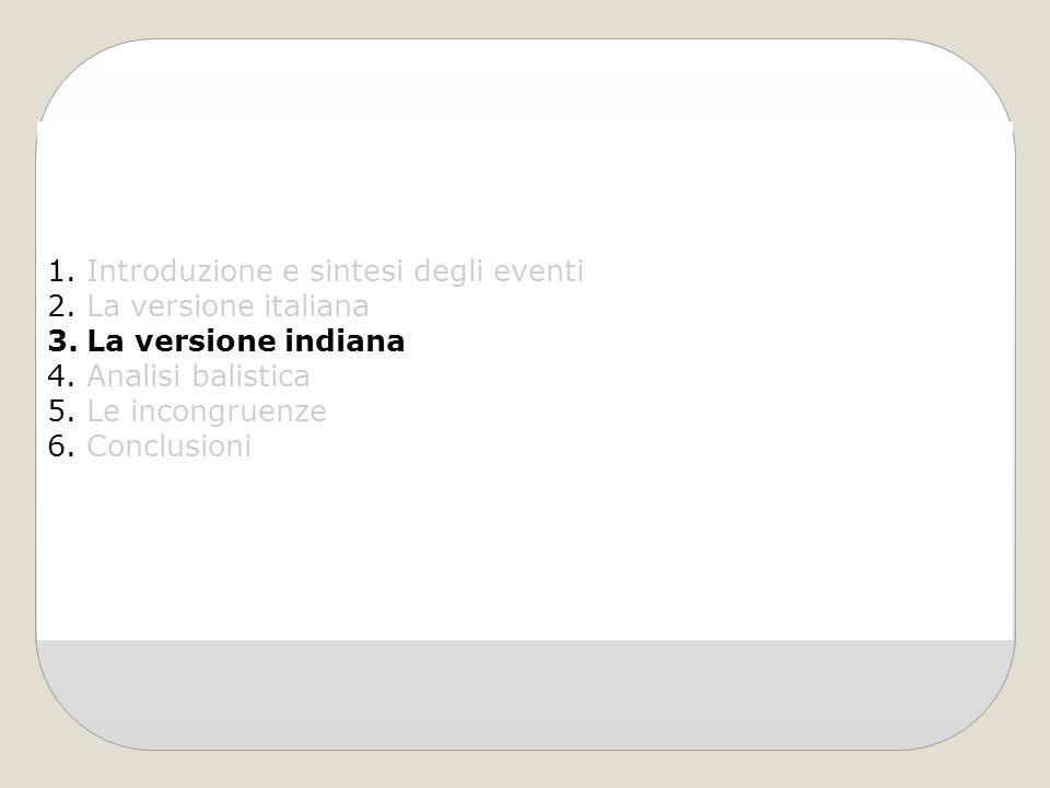 1.Introduzione e sintesi degli eventi 2.La versione italiana 3.La versione indiana 4.Analisi balistica 5.Le incongruenze 6.Conclusioni