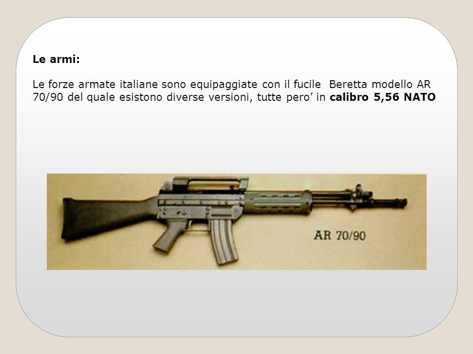 Le armi: Le forze armate italiane sono equipaggiate con il fucile Beretta modello AR 70/90 del quale esistono diverse versioni, tutte pero in calibro