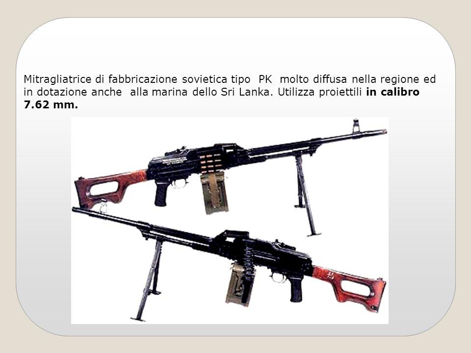 Mitragliatrice di fabbricazione sovietica tipo PK molto diffusa nella regione ed in dotazione anche alla marina dello Sri Lanka. Utilizza proiettili i