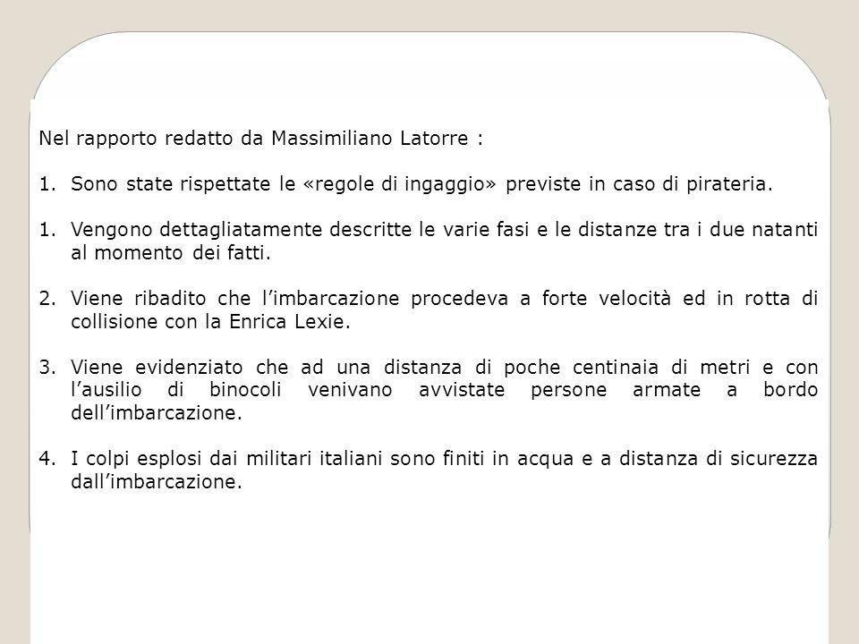 Nel rapporto redatto da Massimiliano Latorre : 1.Sono state rispettate le «regole di ingaggio» previste in caso di pirateria. 1.Vengono dettagliatamen