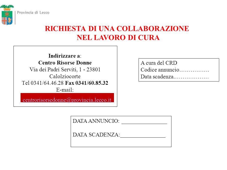 Indirizzare a: Centro Risorse Donne Via dei Padri Serviti, 1 - 23801 Calolziocorte Tel 0341/64.46.28 Fax 0341/60.85.32 E-mail: RICHIESTA DI UNA COLLAB