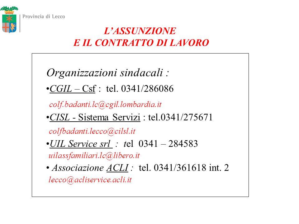 Organizzazioni sindacali : CGIL – Csf : tel. 0341/286086 colf.badanti.lc@cgil.lombardia.it CISL - Sistema Servizi : tel.0341/275671 colfbadanti.lecco@
