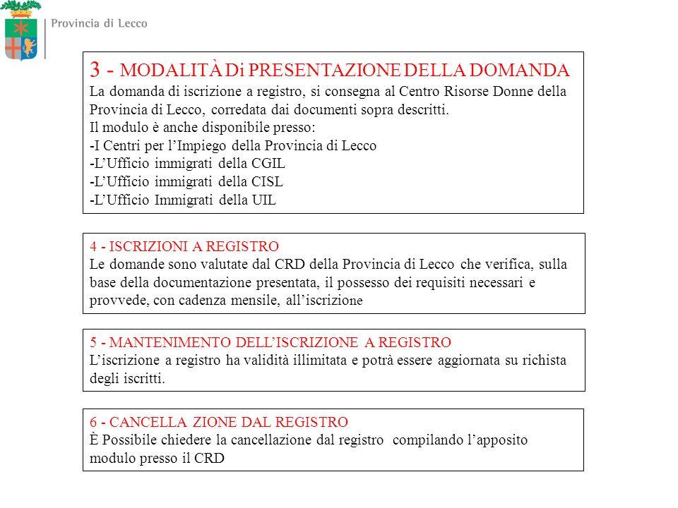 3 - MODALITÀ Di PRESENTAZIONE DELLA DOMANDA La domanda di iscrizione a registro, si consegna al Centro Risorse Donne della Provincia di Lecco, correda