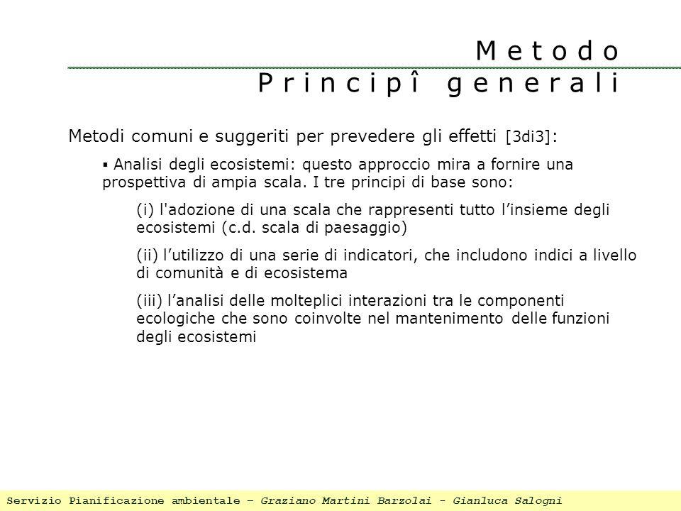 M e t o d o P r i n c i p î g e n e r a l i Metodi comuni e suggeriti per prevedere gli effetti [3di3] : Analisi degli ecosistemi: questo approccio mi